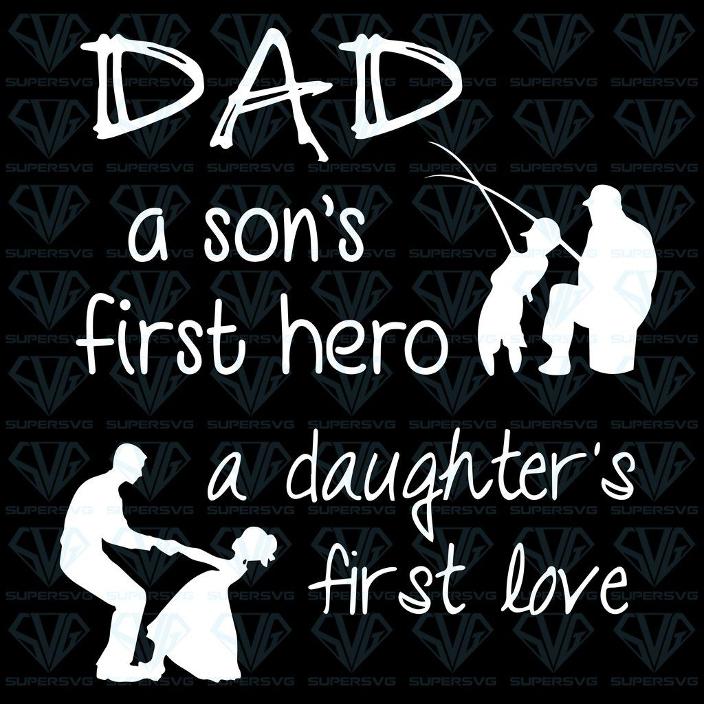 Download Daddy A Son's First Hero A Daughter's First Love SVG Files ...