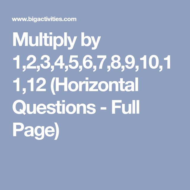 Multiply by 1,2,3,4,5,6,7,8,9,10,11,12 (Horizontal Questions - Full ...