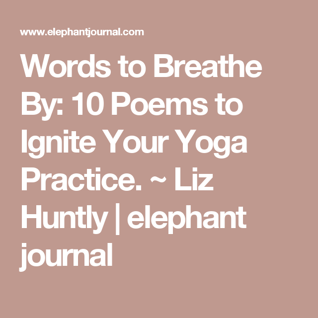 Words To Breathe By: 10 Poems To Ignite Your Yoga Practice