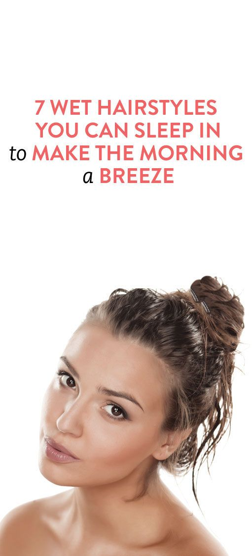 7 Wet Hairstyles To Sleep In That Will Make Mornings A Breeze Videos Sleep Hairstyles Wet Hair Hair Hacks