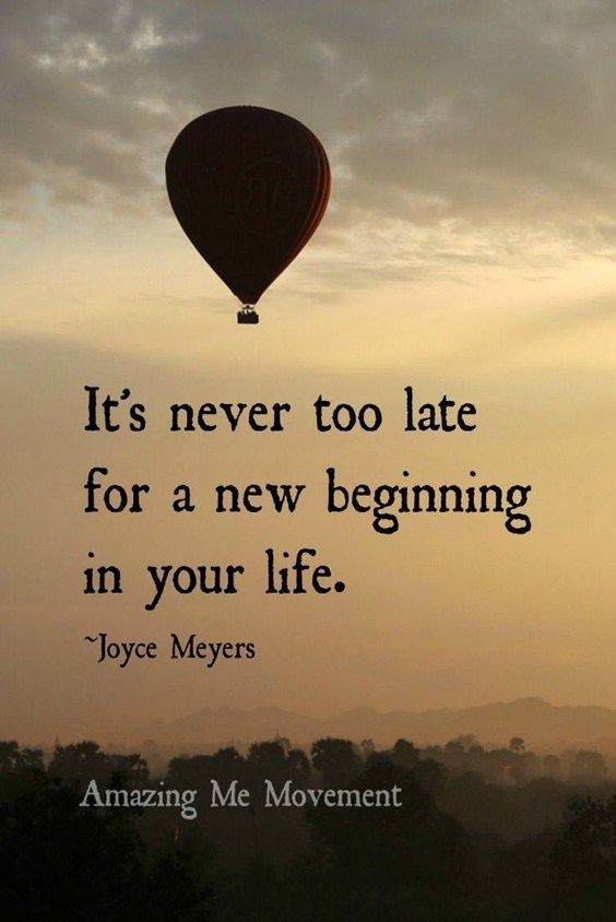 It's never too late for a new beginning in your life