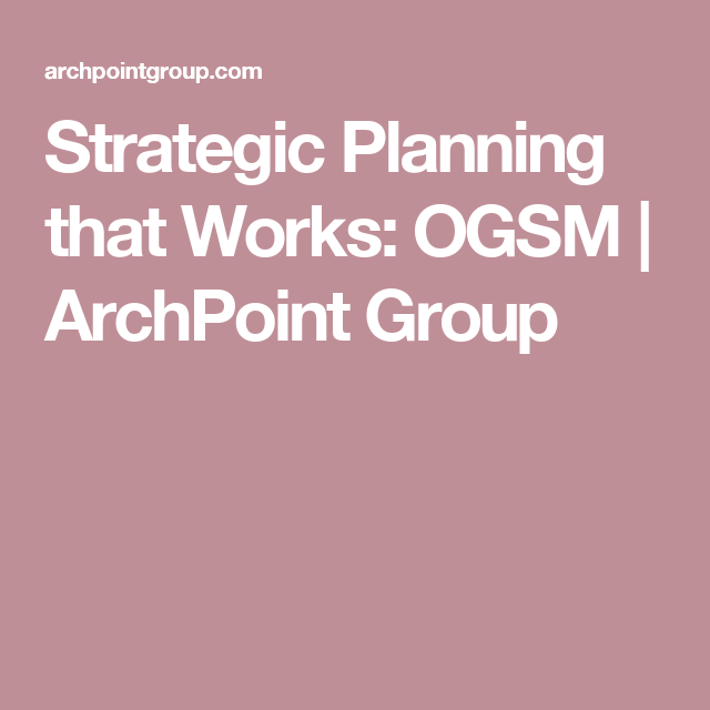 Strategic Planning That Works Ogsm  Archpoint Group  Strategy