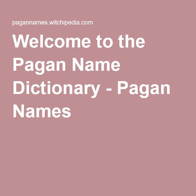 Welcome to the Pagan Name Dictionary - Pagan Names