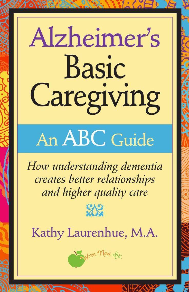Alzheimer's Basic Caregiving an ABC Guide Kathy
