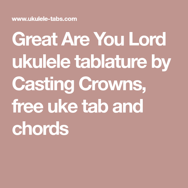 Great Are You Lord ukulele tablature by Casting Crowns, free uke tab ...