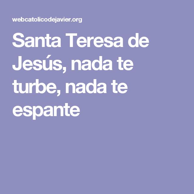 Santa Teresa De Jesús Nada Te Turbe Nada Te Espante Frases De