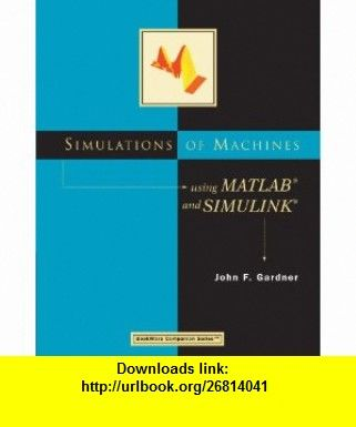 Simulations of Machines Using MATLAB and SIMULINK (Bookware