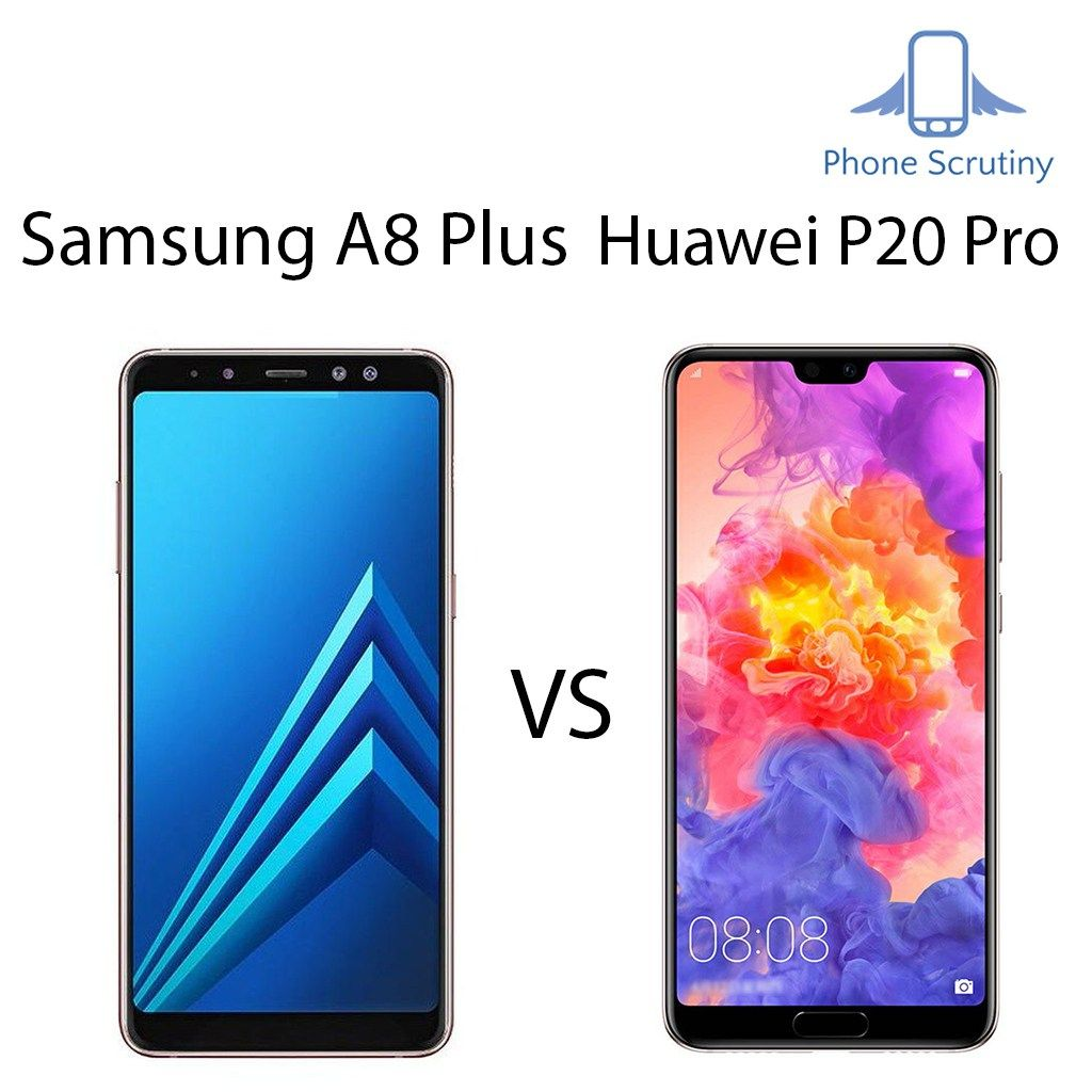 Comparison between A8 Plus and Huawei P20 Pro (Samsung Galaxy A8