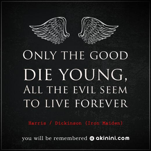 Only The Good Die Young And The Evil Seem To Live Forever Harris Dickinson Iron Maiden Quote Citações Canção Imagens De Rock