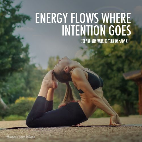 Energy flows where intention goes.