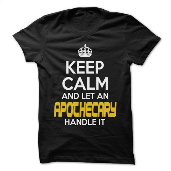 Keep Calm And Let ... Apothecary Handle It - Awesome Ke - #tshirt decorating #hoodie allen. ORDER HERE => https://www.sunfrog.com/Hunting/Keep-Calm-And-Let-Apothecary-Handle-It--Awesome-Keep-Calm-Shirt--64514954-Guys.html?68278