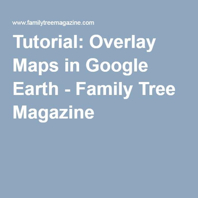 Tutorial: Overlay Maps in Google Earth | genealogy | Family