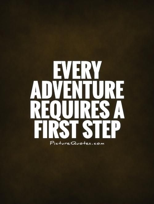 Every adventure requires a first step. Picture Quotes