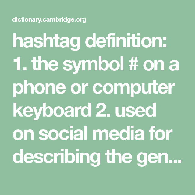 Hashtag Definition 1 The Symbol On A Phone Or Computer Keyboard 2 Used On Social Media For Describi Hashtag Meaning English Dictionaries Advanced Learners