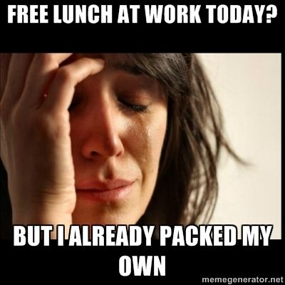 Free Lunch At Work Today But I Already Packed My Make Me Laugh Just For Laughs Funny Quotes