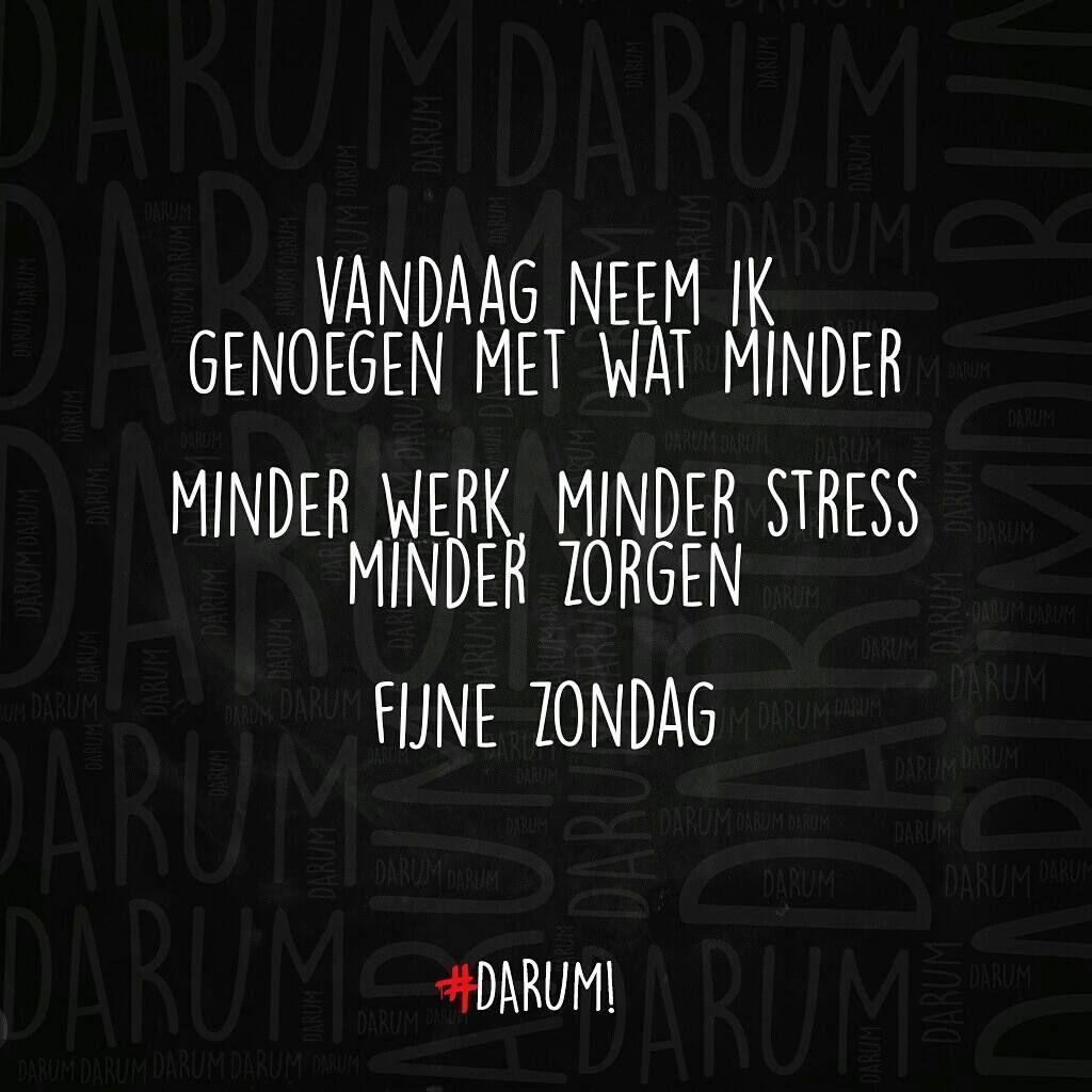 Vandaag neem ik genoegen wat minder  minder werk  minder stress  minder zorgen     Fijne zondag             #DARUM!