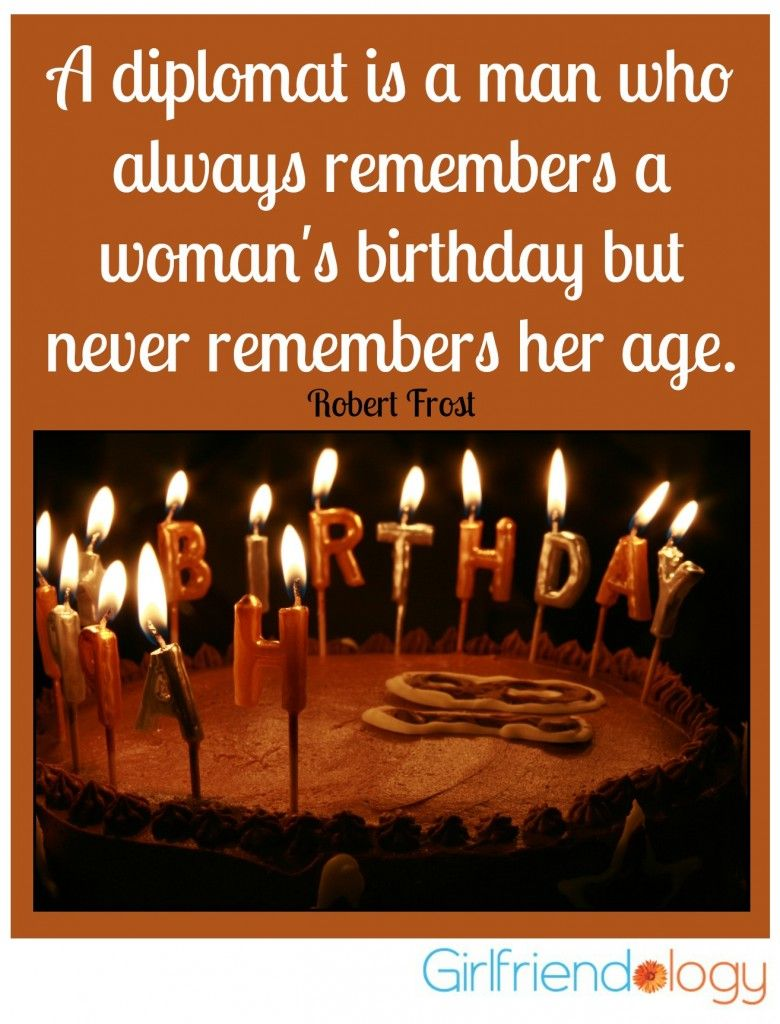A Diplomat Is Man Who Always Remembers Womans Birthday But Never Her Age Wisdom Our Fave Girlfriend Quote