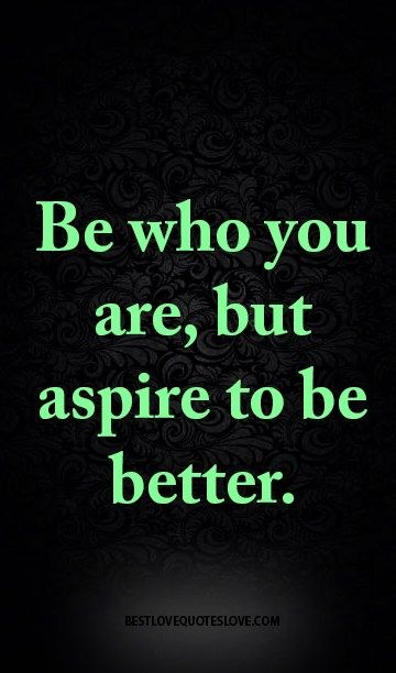 Charmant Be Who You Are, But Aspire To Be Better.