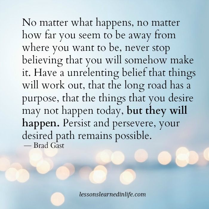 No Matter What Happens No Matter How Far You Seem To Be Away From Where You Want To Be Nev Lessons Learned In Life Bravery Quotes Focusing On Yourself Quotes