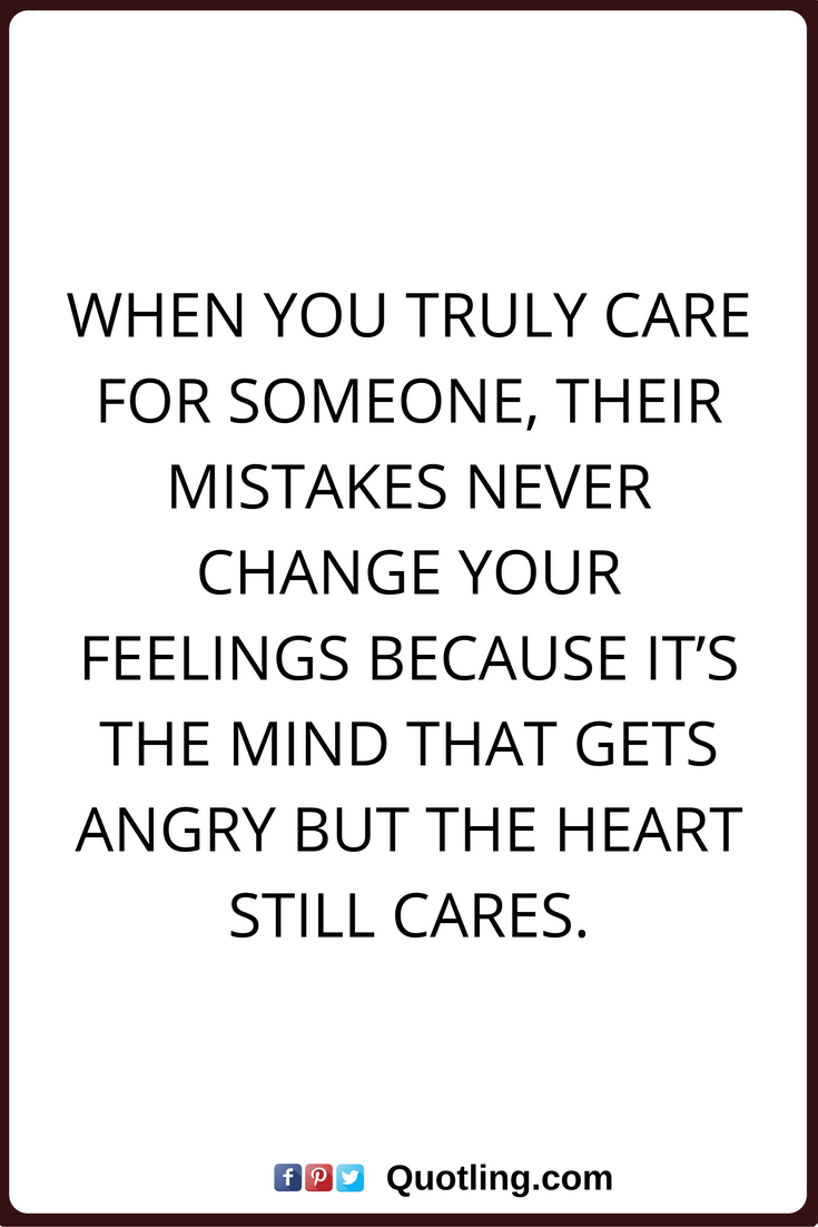 Care Quotes When You Truly Care For Someone Their Mistakes Never