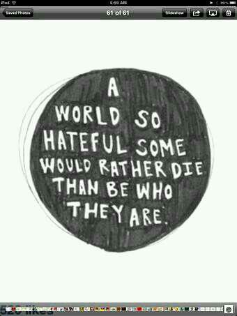 A World So Hateful Some Would Rather Die Than Be Who They Are Quotes