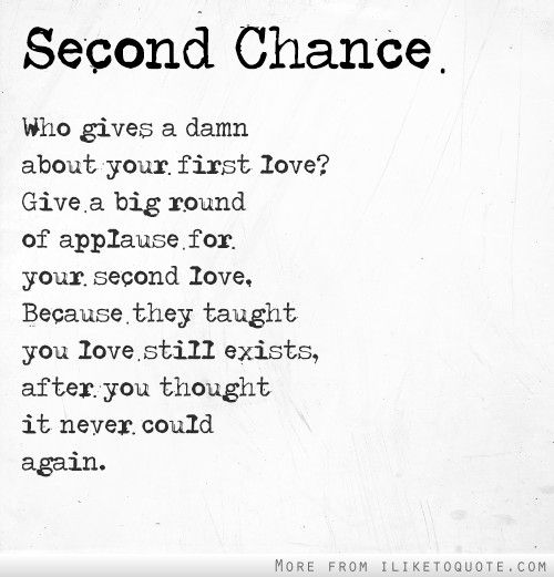 Second Love Quotes Awesome Second Chance Give A Big Round Of Applause For Your Second Love