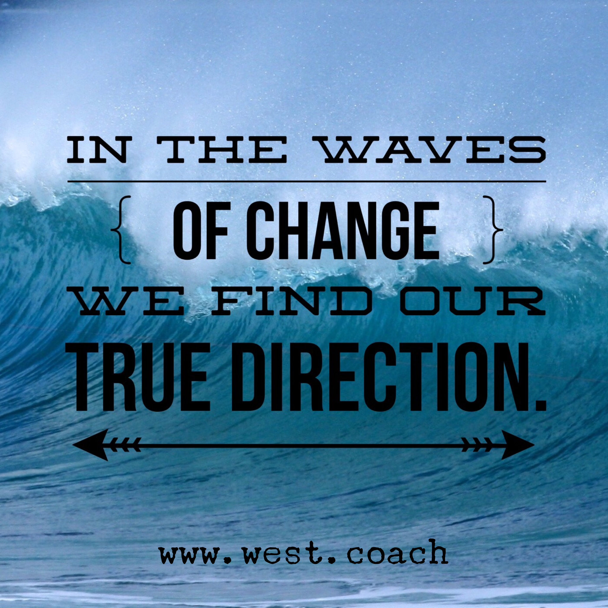 In the waves of change we find our true direction. Eileen