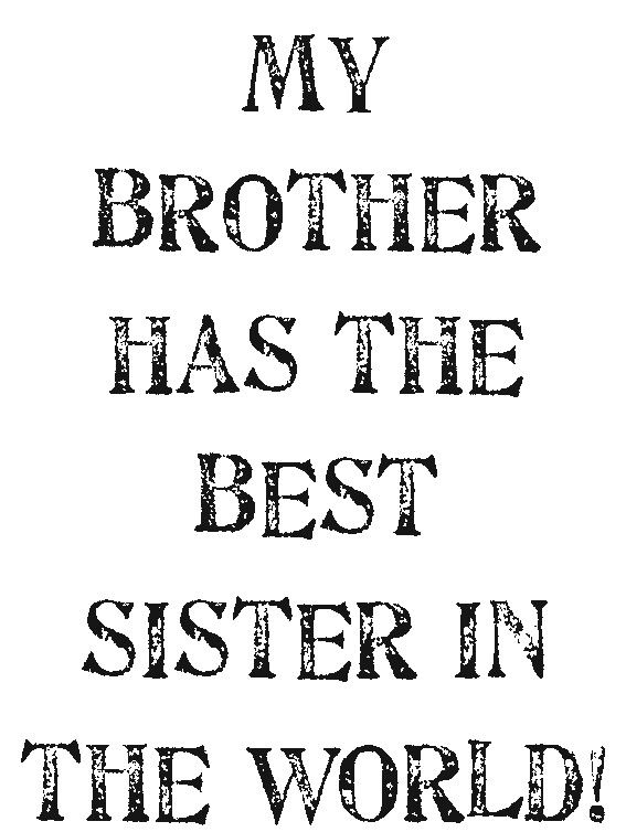 My Brother Has The Best Sister In The World Love Sisters