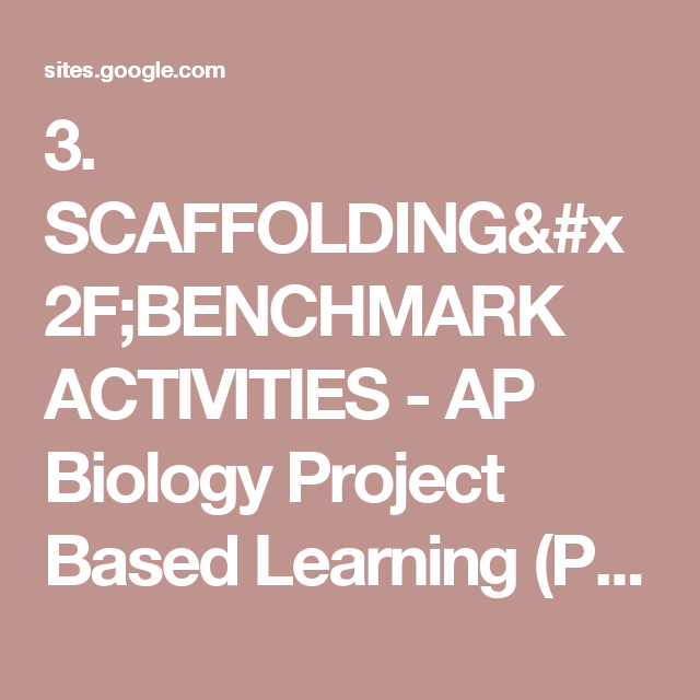 3  SCAFFOLDING/BENCHMARK ACTIVITIES - AP Biology Project Based