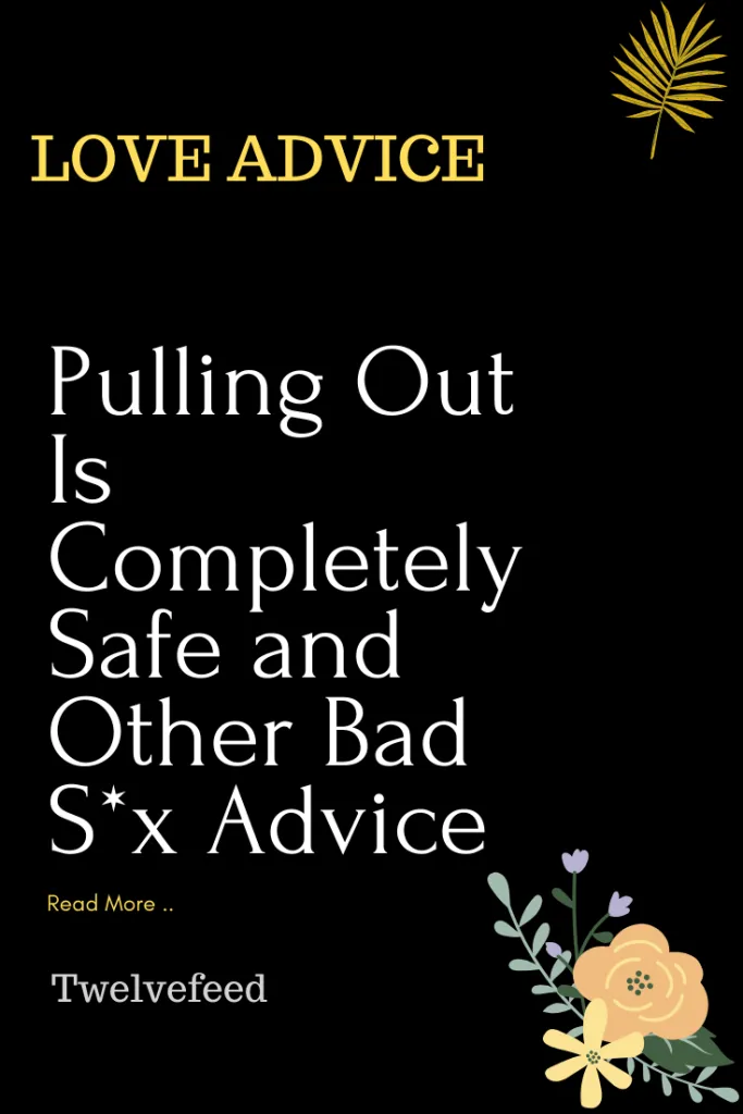 Pulling Out Is Completely Safe and Other Bad S*x Advice – Twelve Feeds    #lovetoknow #lovetextmessages #loveyourself #loveyou #loveyourselffirst #loveu #loveit #loveisconfusing #loveofmylife #loveoneanother #lovepoetry #lovepriceless #loveandlight #loveandwildhearts #loveamigurumi #lovesayings #lovespells #loved #lovedance #lovegreatbritain #lovegold #lovegiftsforhim #loveguess #lovehim #lovehurts #loveheart #lovehandles #lovekiss #loveletters #lovenotes #lovememes #lovemessages #lovemyhusband