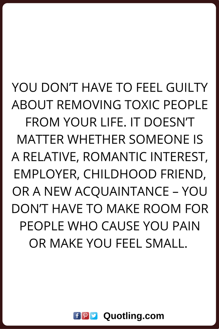 negative people quotes You don\'t have to feel guilty about removing ...