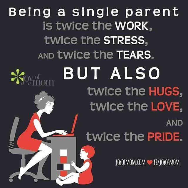 """""""Being a single parent is twice the work, twice the stress, and twice the tears. But also twice the hugs, twice the love, and twice the pride."""""""