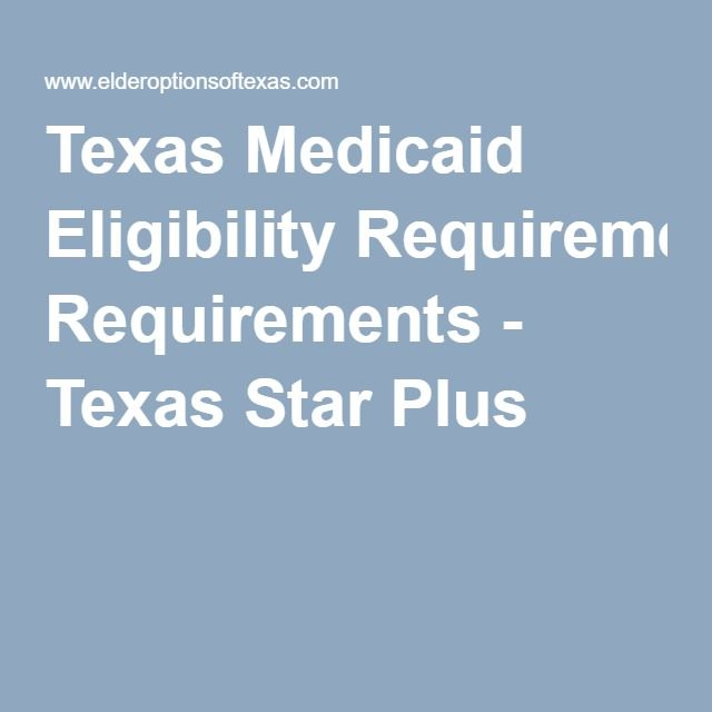 Texas Medicaid Eligibility Requirements Texas Star Plus Medicaid Caregiver Resources Texas
