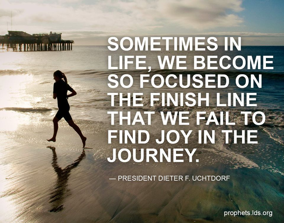 ... sometimes in life, we become so focused on the finish line that we fail to find joy in the journey