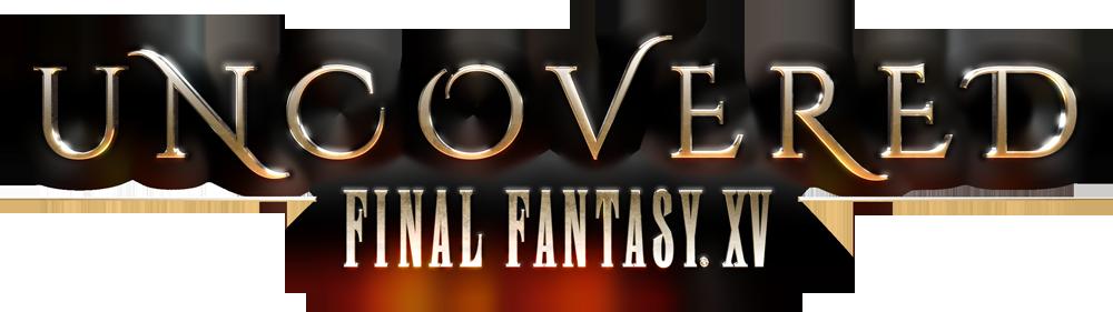 Uncovered Final Fantasy Xv Final Fantasy Fantasy