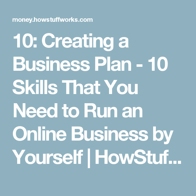 10: Creating a Business Plan - 10 Skills That You Need to Run an Online Business by Yourself | HowStuffWorks