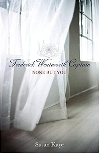 None But You Frederick Wentworth Captain Book 1 Susan Kaye 9780972852944 Amazon Com Books Military Romance Books Jane Austen Book Club Wentworth