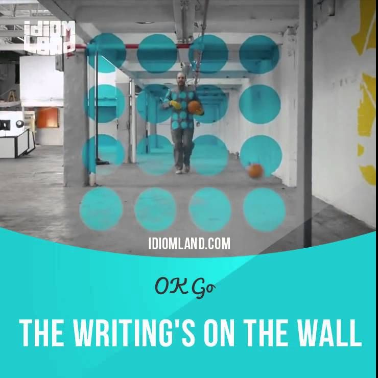 Ok Go The Writing S On The Wall Lyrics Idioms In Music Writing Is On The Wall Idioms English Idioms English Study