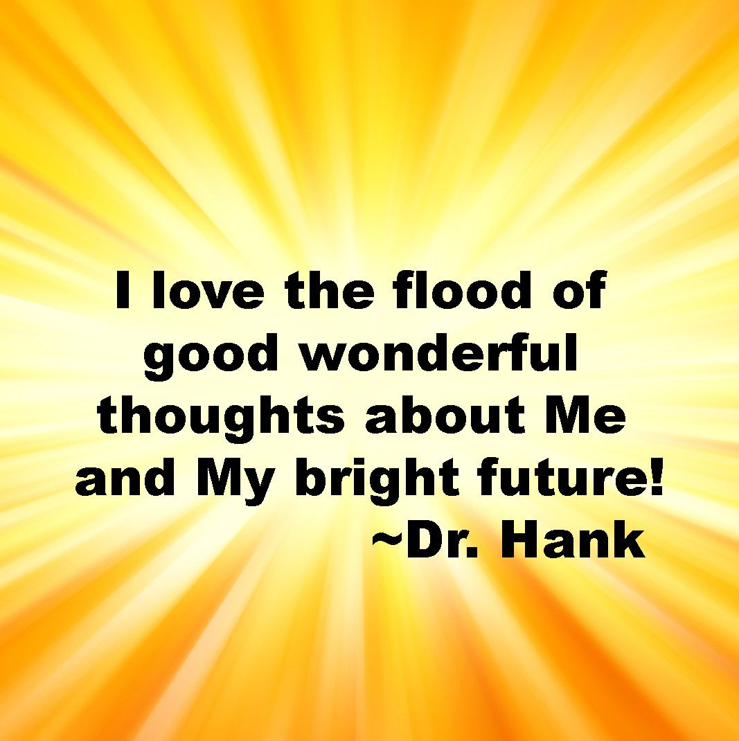 Love Attraction Quotes I Love The Flood Of Good Wonderful Thoughts About Me And My Bright
