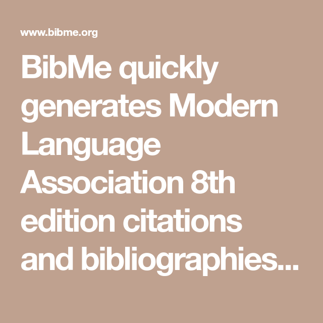 Bibme Quickly Generates Modern Language Association 8th Edition Citations And Bibliographies It S Accurate And Free Citation Maker Language Apa 6th Edition