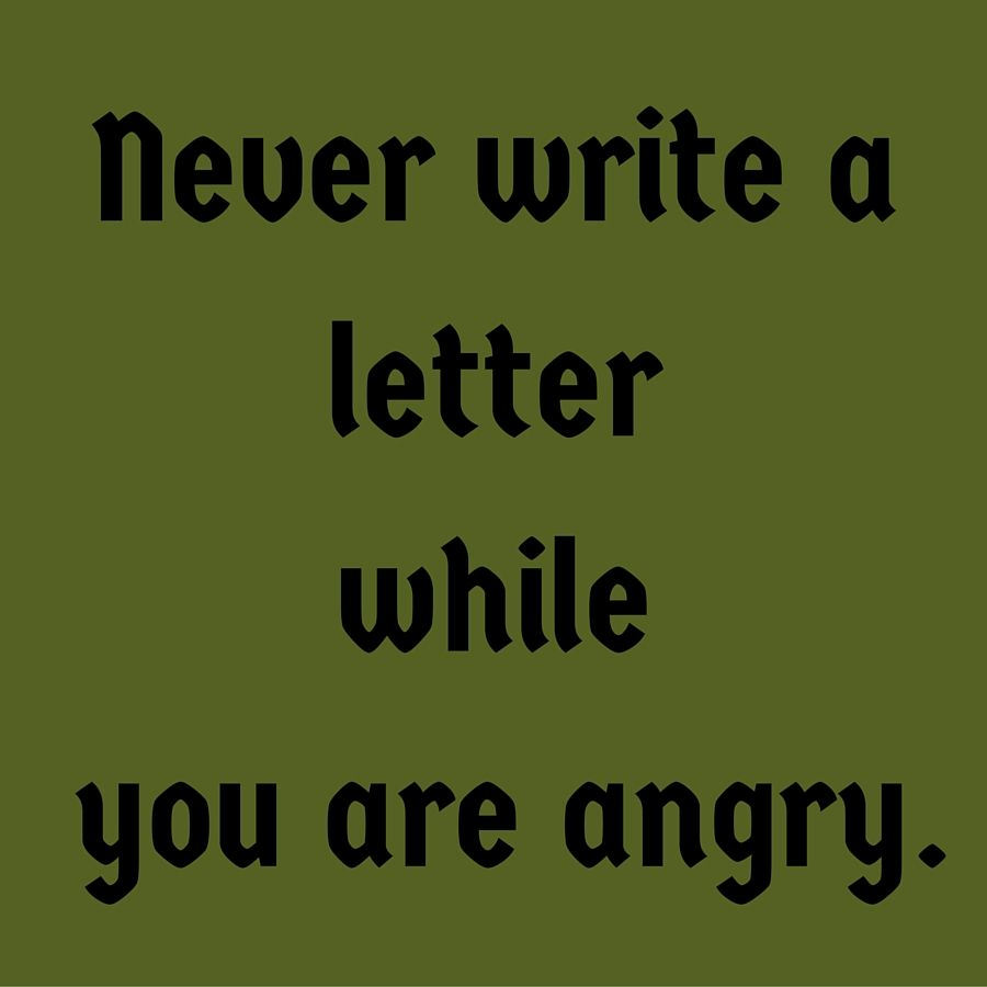 Never write a letter while you are angry. QuotesYouLove