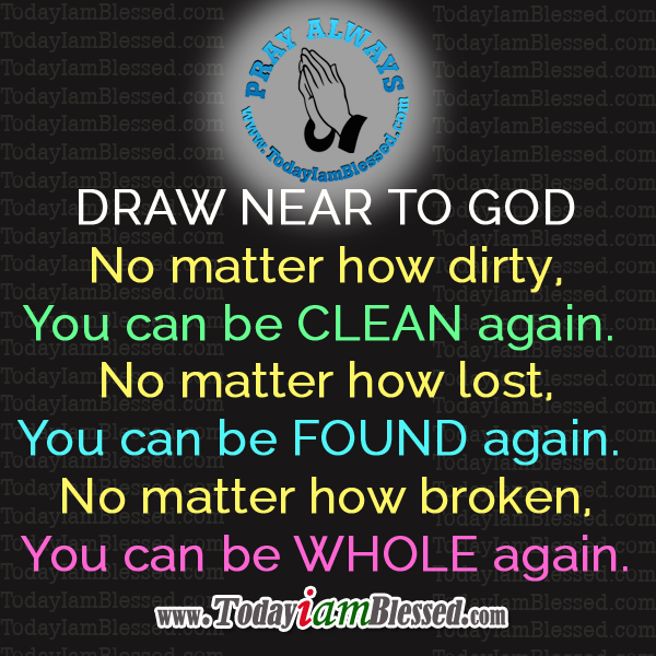 Draw Near To God You Can Be Whole Again Today I Am Blessed