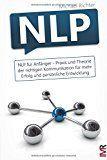 NLP für Anfänger: Praxis und Theorie Der Richtigen Kommunikation Für Mehr Erfolg Und Persönliche Entwicklung