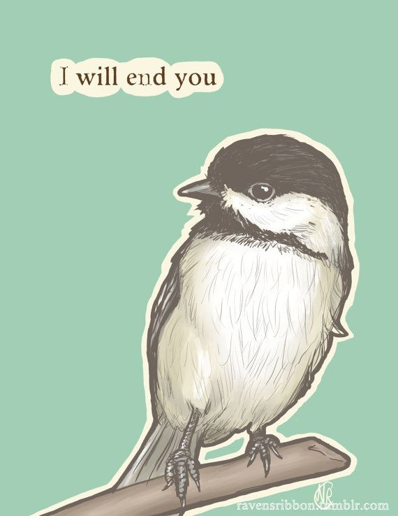 Cuteness And Vexation Chickadee Of Death 8 5 X 11 Etsy In 2021 Funny Birds Haha Funny Tumblr Funny