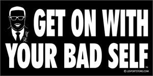 Rod Allen bumper sticker - Get On With Your Bad Self