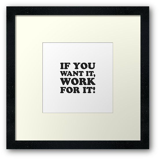 If you want it, work for it Motivational quotes Framed