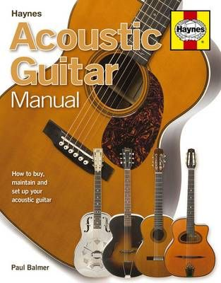 Acoustic Guitar Manual How To Buy Maintain And Set Up Your Acoustic Guitar By Paul Balmer Guitar Acoustic Guitar Acoustic