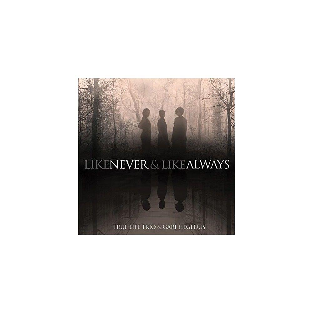 True Life Trio & Gari Hegedus - Like Never & Like Always (Vinyl)