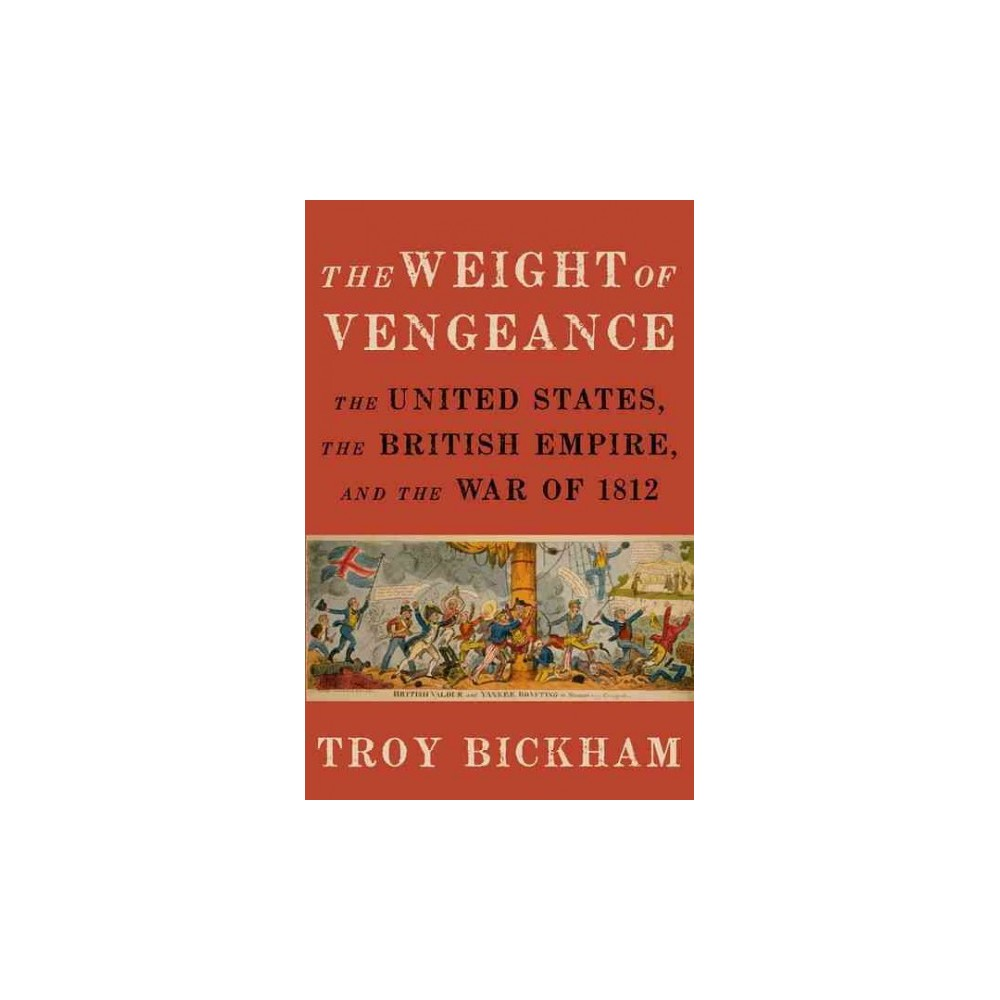 Weight of Vengeance : The United States, the British Empire, and the War of 1812 (Reprint) (Paperback)