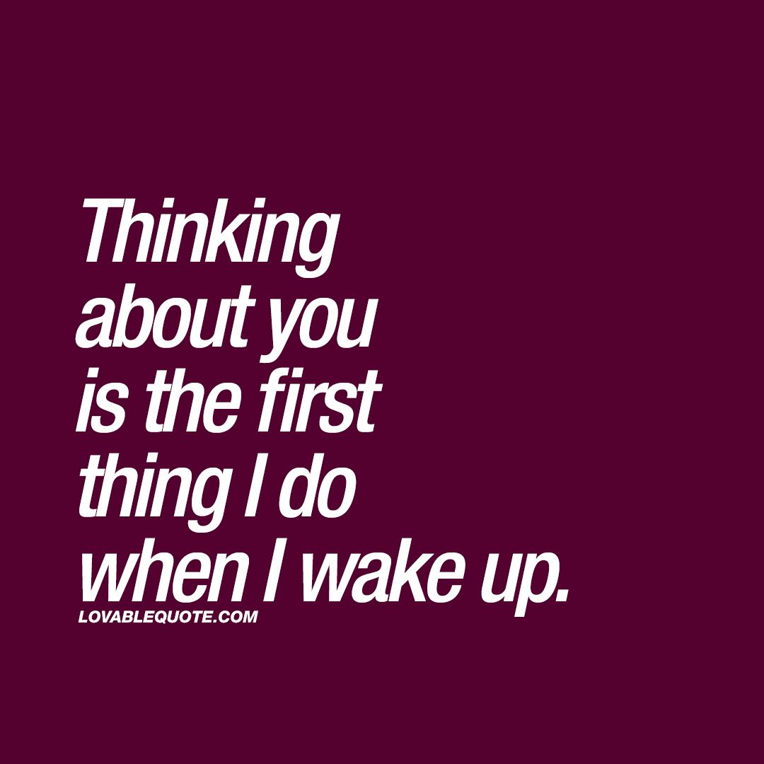Time Quotes For Her: Thinking About You Is The First Thing I Do When I Wake Up